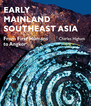 Early Mainland Southeast Asia by Charles Higham | Suggested Reading | Dr Steven A Martin | Southeast Asian Civilization